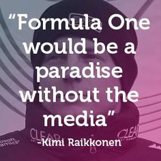 "Kimi Raikkonen - ""Formula One would be a paradise without the media."" #carquotes #formulaone #quote"