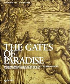 [(The Gates of Paradise: From the Renaissance Workshop of Lorenzo Ghiberti to the Restoration Studio)] [ By (author) Anna Maria Giusti, By (author) Gary M. Lorenzo Ghiberti, Anna Marias, Renaissance, Restoration, Workshop, Author, Studio, Gates, February