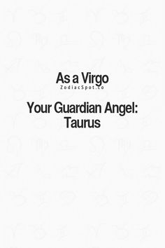 My mom is my guardian angel, ALWAYS. She was a true Taurus.