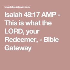 Isaiah 48:17 AMP - This is what the LORD, your Redeemer, - Bible Gateway