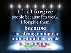 Best'English'Quotes'&'Sayings: I don't forgive people because i'm weak. I Am Sorry Quotes, Quotes About Haters, Im Weak, I Am Strong, Weakness Quotes, Best English Quotes, People Make Mistakes, Intelligent People, Special Quotes