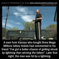 """A man from Kansas who bought three Mega Millions lottery tickets had commented to his friend """"I've got a better chance of getting struck by lightning than winning the lottery"""". Later that night, the man was hit by a lightning. Lottery Strategy, Lottery Games, Lottery Tickets, Lottery Winner, Winning The Lottery, Weird Facts, Fun Facts, Strange Facts, Fascinating Facts"""