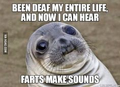 For 23 years I didn't know of this, I've farted everywhere...