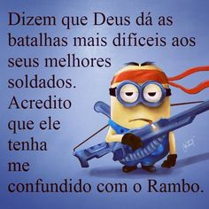 They say God gives his most difficult tasks to his best soldiers. I think he has me confused with Rambo. Humor Minion, Minions Cartoon, Minions Images, Minions Quotes, Rambo, Funny Quotes, Funny Memes, Funny Phrases, Hilarious