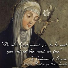 "St. Catherine of Siena (Photo by carmeliteatheart ). "" Be who God meant you to be, and you will set the world on fire."""