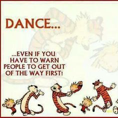 Dance... even if you have to warn people to get out of the way first. http://www.pinterest.com/thebellydancer/