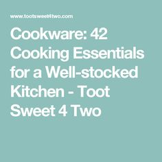 Cookware: 42 Cooking Essentials for a Well-stocked Kitchen - Toot Sweet 4 Two