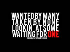 wanted by many taken by none lookin at some waiting for one