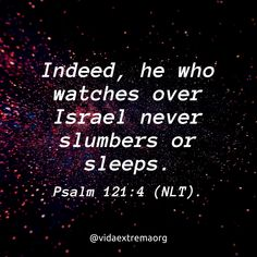 Indeed, he who watches over Israel never slumbers or sleeps. Christian Images, Christian Quotes, Israel, Bible Verses, Thoughts, Watches, Texts, Christian Pictures, Christians
