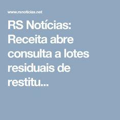 RS Notícias: Receita abre consulta a lotes residuais de restitu...