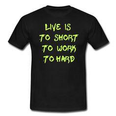 Tu was Du liebst und liebe was Du tust!  https://shop.spreadshirt.de/DaiSign/maennershirt+live+is+to+short-A108515491  Shirt TShirt Shirtshop Sprücheshirt Spreadshirt BurnOut Live life work Leben Lebensfreude Depression Freude Glück Spass