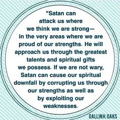 """""""Weakness is not our only vulnerability. Satan can also attack us where we think… Jesus Christ Quotes, Gospel Quotes, Lds Quotes, Religious Quotes, Uplifting Quotes, Inspirational Quotes, Motivational, Spiritual Thoughts, Spiritual Gifts"""