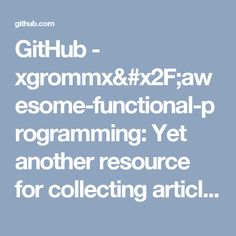 GitHub - xgrommx/awesome-functional-programming: Yet another resource for collecting articles, videos etc. regarding functional programming