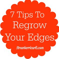 7 Tips To Regrow Your Edges - Natural Hair Care and Natural Hairstyles For Black Women | Strawberricurls