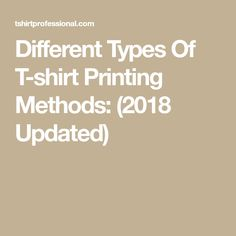 Different Types Of T-shirt Printing Methods: Updated) Types Of T Shirts, Different Types, Printed Shirts, Screen Printing, Prints, Screen Printing Press, Silk Screen Printing, Screenprinting, Printed Tees