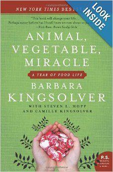 Animal, Vegetable, Miracle: A Year of Food Life: Barbara Kingsolver, Camille Kingsolver, Steven L. Hopp: 9780060852566: Amazon.com: Books