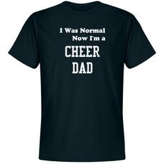 I was normal | Custom fun cheer dad tee shirt.