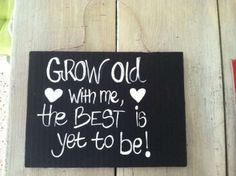 Grow Old With Me Wedding Sign #100 $12