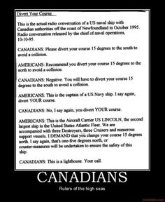 Psh lol I am American and I think this is funny! But I don't get why other countries think we are stupid and stuff lol I find that funny also haha Reign, Chief Of Naval Operations, Canadian Things, Canadian Memes, Canadian Humour, The Meta Picture, Demotivational Posters, Lol, My Guy