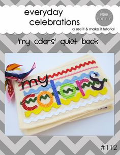 Everyday Celebrations: Tutorial: Color Fabric/Quiet Book - she's not making them anymore but she was kind enough to post pictures of what each page looked like. This is a cool idea for a quiet book! Diy Quiet Books, Baby Quiet Book, Felt Books, Craft Books, Quiet Book Tutorial, Quiet Book Patterns, Easy Sewing Projects, Sewing Ideas, Felt Projects