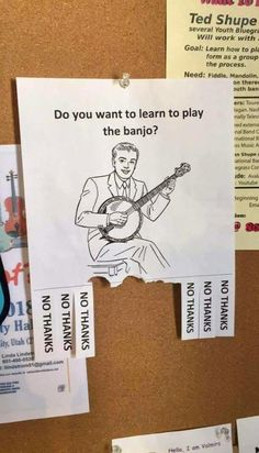 Do you want to learn to play the banjo? No thanks