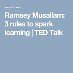 Ramsey Musallam: 3 rules to spark learning | TED Talk