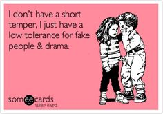 I don't have a short temper, I just have a low tolerance for fake people  drama. lol @Jennicca Wrobel Wrobel Wrobel