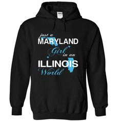 Just A Maryland Girl In A Illinois World T-Shirts, Hoodies, Sweatshirts, Tee Shirts (39$ ==► Shopping Now!)