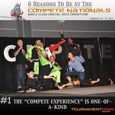 "Top 6 Reasons To Be At.... The Compete International Martial Arts Championship February 22-24, 2013.     Reason #1: The Compete Experience Is One-Of-A-Kind.  The Compete Nationals and the California brings out the best in many. Letting loose and being yourself is one of the unique aspects of the experience. Be here to take part of ""The Compete Experience"" and see the action live.    Register today. Visit http://www.compete-karate.com/"