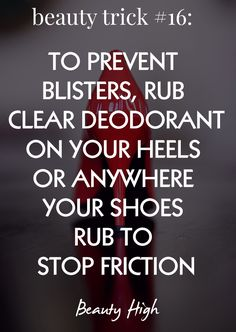 This isn't exactly a makeup trick, but good to know to prevent uncomfortable blisters when wearing your cute heels!