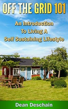 Off the Grid 101 - An Introduction to Living  A Self-Sustaining Lifestyle (Self Sustained Living Series Book 3) by Dean Deschain, http://www.amazon.com/dp/B00M22CZ5C/ref=cm_sw_r_pi_dp_nMh1tb0QEVA36