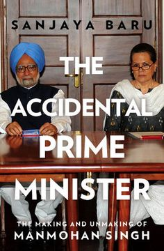 The Accidental Prime Minister : The Making and Unmaking of Manmohan Singh (Hardcover) By Author : Sanjaya Baru