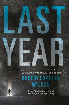 Last Year by Robert Charles Wilson | Hardcover: 384 pages | Publisher: Tor Books | December 6, 2016