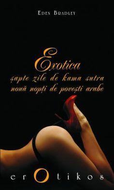 Exotica: sapte zile de Kama Sutra noua nopti de povesti arabe - Eden Bradley - 19.53 lei