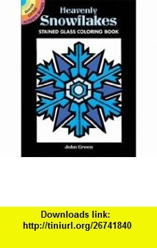 Heavenly Snowflakes Stained Glass Coloring Book (Dover Stained Glass Coloring Book) (9780486449234) John Green, Coloring , ISBN-10: 0486449238  , ISBN-13: 978-0486449234 ,  , tutorials , pdf , ebook , torrent , downloads , rapidshare , filesonic , hotfile , megaupload , fileserve