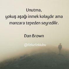 Unutma, yokuş aşağı inmek kolaydır ama manzara tepeden seyredilir.   - Dan Brown  #sözler #anlamlısözler #güzelsözler #manalısözler #özlüsözler #alıntı #alıntılar #alıntıdır #alıntısözler