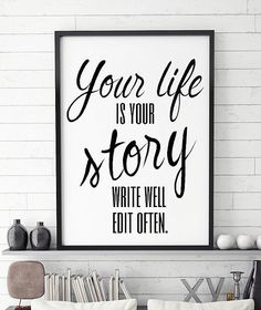 Printable Wall Art, Your life is your story write well edit often, life quote, Size Your Life Is Your Story Quote