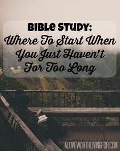 Bible Study: Where To Start When You Just Haven't For Too Long - We've all been there. Where do you even start reading when you're ashamed at how long it has been since you last read? by A Love Worth Living For