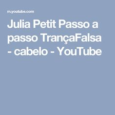Julia Petit Passo a passo TrançaFalsa - cabelo - YouTube