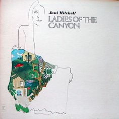 Ladies of the Canyon - Joni Mitchell - 1970 - Woodstock, Big Yellow Taxi, Morning Morgantown, Ladies of the Canyon, The Circle Game were all on this very popular Joni LP