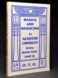 Magick and Mysticism. Being Book Four Commented Part II & The Oriflamme Volume VI No. 2 | Aleister CROWLEY, Edited etc. by Marcelo Motta | First edition thus