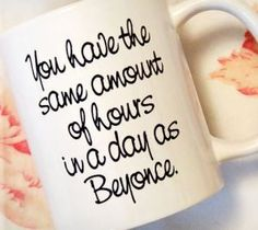 OK - This may be my new go to gift/motto. --- Coffee Mug - You have the same amount of hours in a day as Beyonce. - Girl Motivation - Gifts for her - Birthday Gift - Valentines Day Coffee Shop, Coffee Cups, Hours In A Day, Motivational Gifts, Employee Gifts, Girl House, Thirty One Gifts, Cute Mugs, Mug Designs