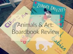 Three New Boardbooks To Share With Your Little Ones http://thebutterflymother.com/2016/07/24/animals-art-three-board-books-to-share-with-your-little-ones/