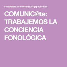 COMUNIC@te: TRABAJEMOS LA CONCIENCIA FONOLÓGICA