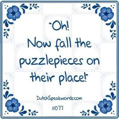 Dutch expressions in English: alle puzzelstukjes vallen op hun plaats Bad Quotes, Words Quotes, Funny Quotes, Sayings, I Love The World, Dutch Quotes, Spoken Word, Really Funny, Picture Quotes
