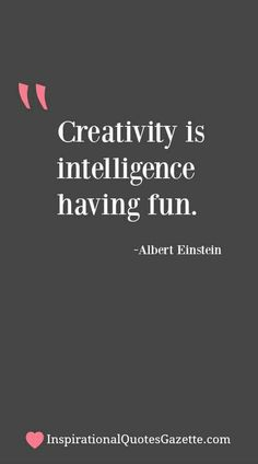 creativity is intelligence having fun. inspirational quote