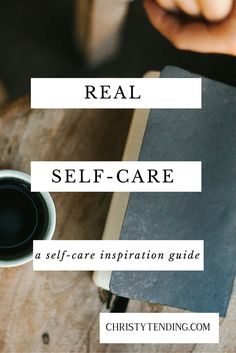 Real Self-Care : an inspiration guide of messy, delightful self-care possibilities : www.christytending.com/