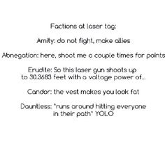 Any fans of Divergent it's so true! I'm usually relating more to the Erudite, but I think that I'm definitely Dauntless in this xD Divergent Memes, Divergent Hunger Games, Divergent Fandom, Divergent Trilogy, Divergent Insurgent Allegiant, Insurgent Quotes, Laser Tag, All The Bright Places, Erudite