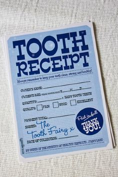 Tooth fairy receipt so you can alway remember when they lost their teeth.