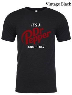 It's a DR PEPPER Kind of Day Shirt | DR Pepper Shirt | Dr. Pepper T by FreshBakedDecals on Etsy